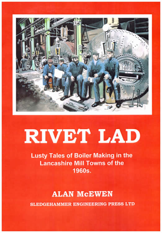 Rivet Lad – Lusty Tales of Boiler Making in the Lancashire Mill Towns of the 1960s.