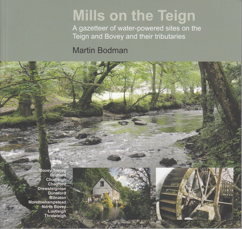 Mills on the Teign, A Gazetteer of Water Powered Sites on the Teign and Bovey and their Tributaries