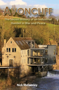 Avoncliff: The Secret History of an Industrial Hamlet in War and Peace