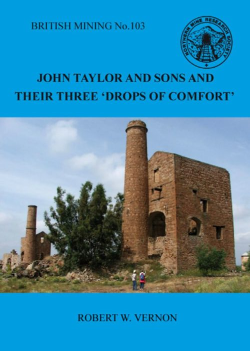 """British Mining No 103 John Taylor and Sons and their three """"Drops of Comfort"""" – their lead mines at Linares, Jaén, Southern Spain ( there have been printing problems this publication has been withdrawn and will be a delay)"""