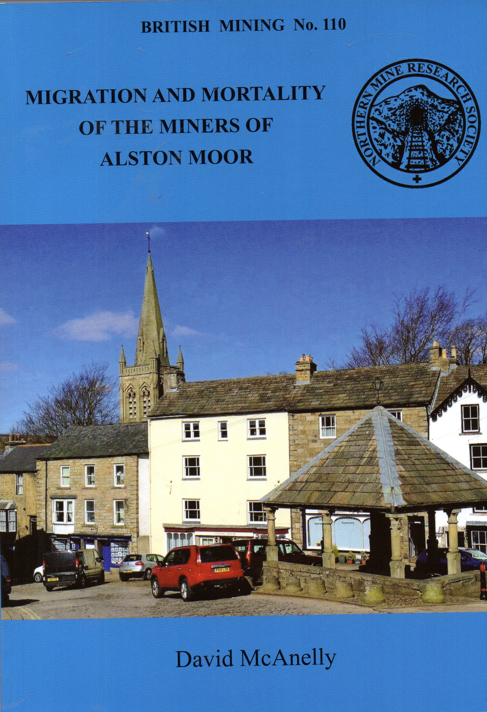 British Mining No 110 - Migration and Mortality of the Miners of Alston Moor