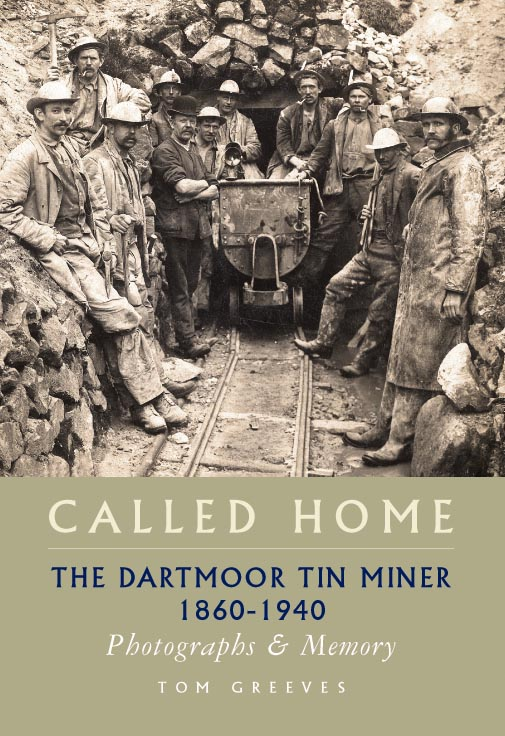 Called Home The Dartmoor Tin Miner 1860-1940 Photographs & Memory