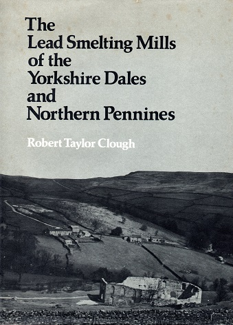 [USED] The Lead Smelting Mills of the Yorkshire Dales and Northern Pennines (second Edition)