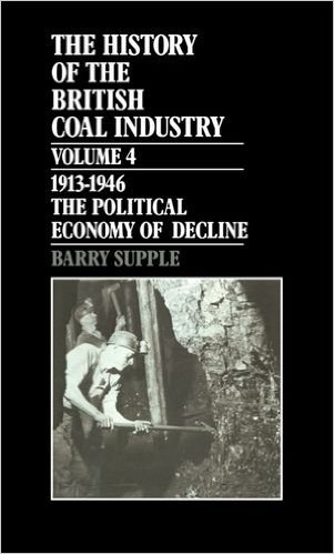 [USED] The History of The British Coal Industry Volume 4 The Polotical Econmy of Decline