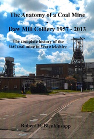 The Anatomy of a Coal Mine - Daw Mill Colliery 1957 - 2013 The complete history of the last coal mine in Warwickshire