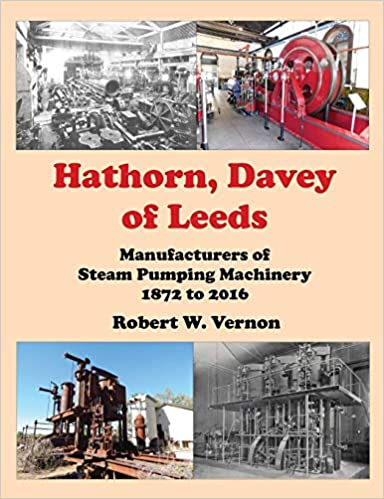 Hathorn, Davey of Leeds,  Manufacturers of Steam Pumping Machinery 1872 to 2016 (post free offer)