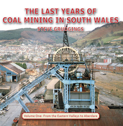 The Last Years of Coal Mining in South Wales Volume One: From the Eastern Valleys to Aberdare