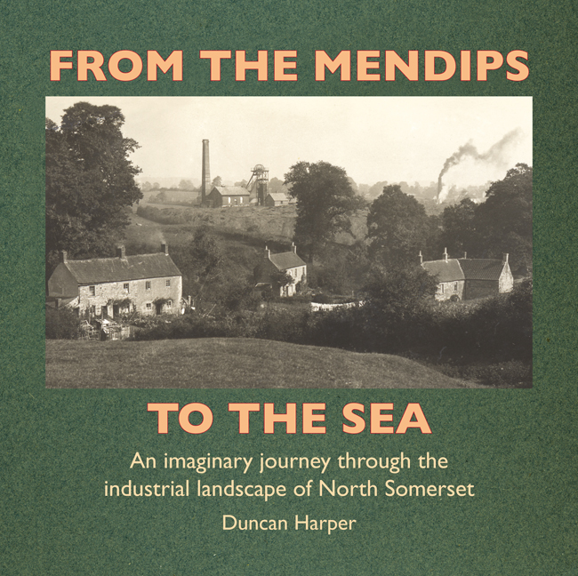 From The Mendips to The Sea, An imaginary journey through the Industrial Landscape of North Somerset