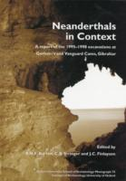 [USED] Neanderthals in Context - A report of the 1995 - 1998 Excavations at Gorham's and vangaurd Caves , Gibralter