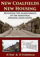 New Coalfields New Housing : Reviewing the achievements of The Industrial Housing Association