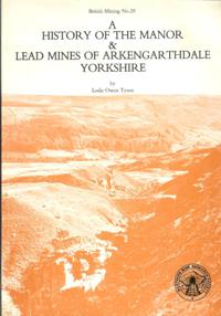 [USED] British Mining No 29 - A history of the Manor and lead mines of Arkengarthdale, Yorkshire