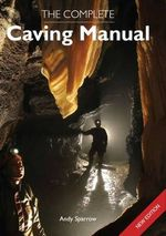 The Complete Caving Manual -