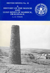 British Mining No 38 - A History of the Manor and Lead Mines of Marrick, Swaledale