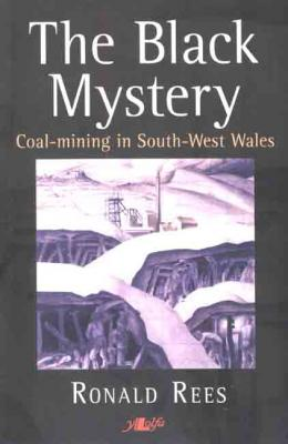 The Black Mystery - Coal - Mining in South - West Wales