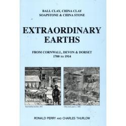 Extraordinary Earths: Ball Clay, China Clay, Soapstone & China Stone from Cornwall, Devon & Dorset 1700-1914 (Softback))