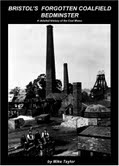 Bristols Forgotten Coalfield, Bedminster. A detailed history of the Coal Mines (last few remaining copies)