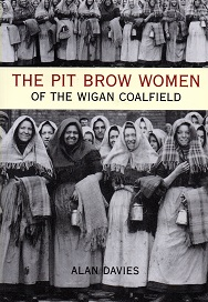 The Pit Brow Women of The Wigan Coalfield