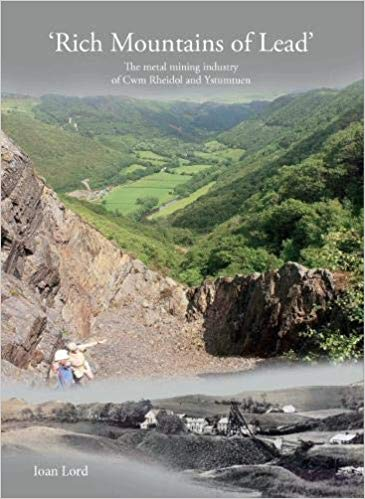 Rich Mountains of Lead: The metal mining industry of Cwm Rheidol and Ystumtuen