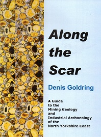 Along The Scar - A Guide to the Mining Geology and Industrial Archaeology of the North Yorkshire Coast  of North Yorkshire Coast