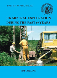 British Mining No 107 – UK Mineral Exploration during the Last Sixty Years