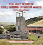 The Last Years in Coal Mining in South Wales  Volume 2 Aberdare to Pembrokeshire