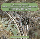 A Pictorial Record Royal Naval Cordite Factory Holton Heath