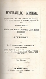 [USED] Hydraulic mining : Classification test and valuation of alluvials-water supply-methods of working alluvials &c. With supplements on roads for mining purposes and motor traction and appendix / by C. C. Longridge. 1910