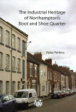 The Industrial Heritage of Northampton's Boot and Shoe Quarter