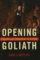(USED) Opening Goliath : Danger and Discovery in Caving