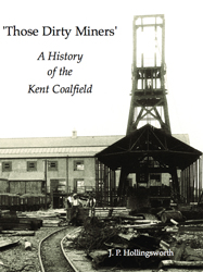 """Those Dirty Miners"" - A History of the Kent Coalfield"
