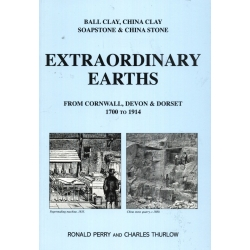 Extraordinary Earths: Ball Clay, China Clay, Soapstone & China Stone from Cornwall, Devon & Dorset 1700-1914 (Softback))