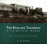 The Redlake Tramway & China Clay Works , The Story of a Dqartmoor Railway