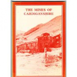 [USED] The Mines of Cardiganshire - metalliferous and asscoiated Minerals 1845 - 1913