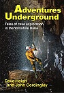 Adventures Underground- Tales of Cave exploration in the Yorkshire Dales